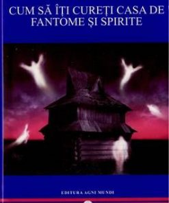 Cum sa iti cureti casa de fantome si spirite