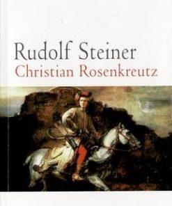 Christian Rosenkreutz si Misiunea Sa