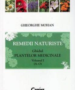 Remedii naturiste. Ghidul plantelor medicinale  - Vol. 1