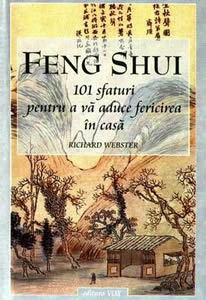 Feng Shui - 101 sfaturi pentru a va aduce fericirea in casa