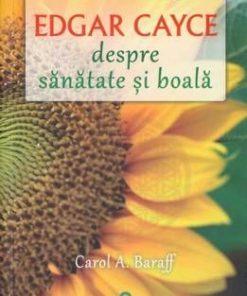 Edgar Cayce - Despre sanatate si boala
