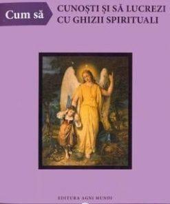 Cum sa cunosti si sa lucrezi cu ghizii spirituali