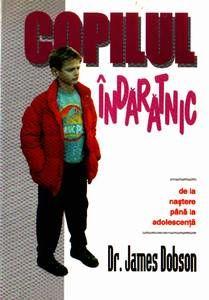 Copilul indaratnic - De la nastere pana la adolescenta