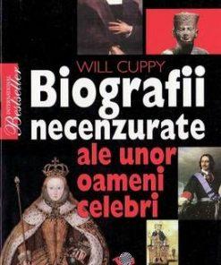 Biografii necenzurate ale unor oameni celebri